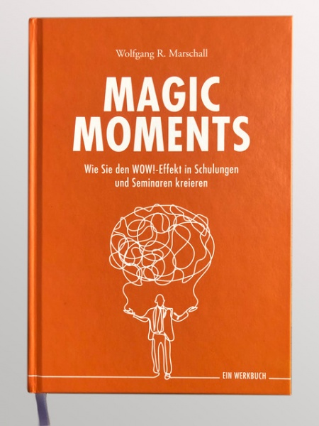 MAGIC MOMENTS - Das Werkbuch für den WOW!-Effekt in Seminaren